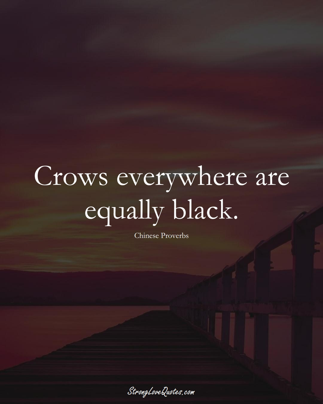 Crows everywhere are equally black. (Chinese Sayings);  #AsianSayings