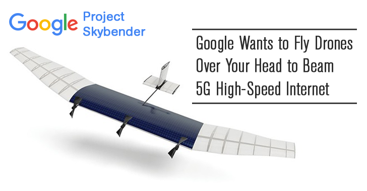 Google Wants to Fly Drones Over Your Head to Deliver High Speed 5G Internet