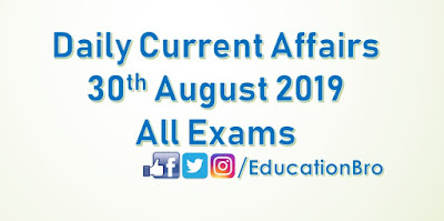 Daily Current Affairs 30th August 2019 For All Government Examinations