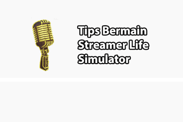 Tips Bermain Streamer Life Simulator