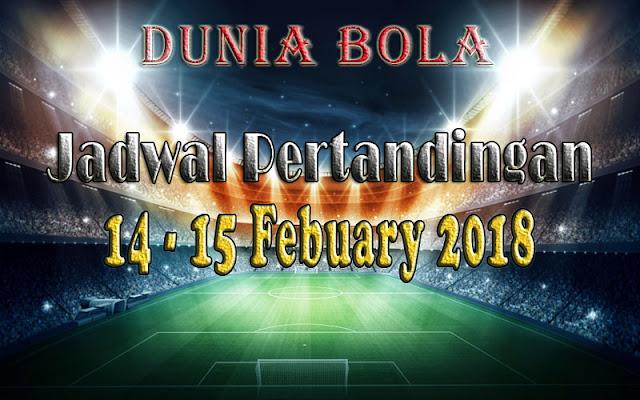 Jadwal Pertandingan Sepak Bola Tanggal 14 - 15 February 2018