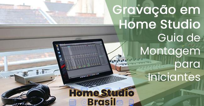 Gravação em Home Studio – Guia de Montagem para Iniciantes