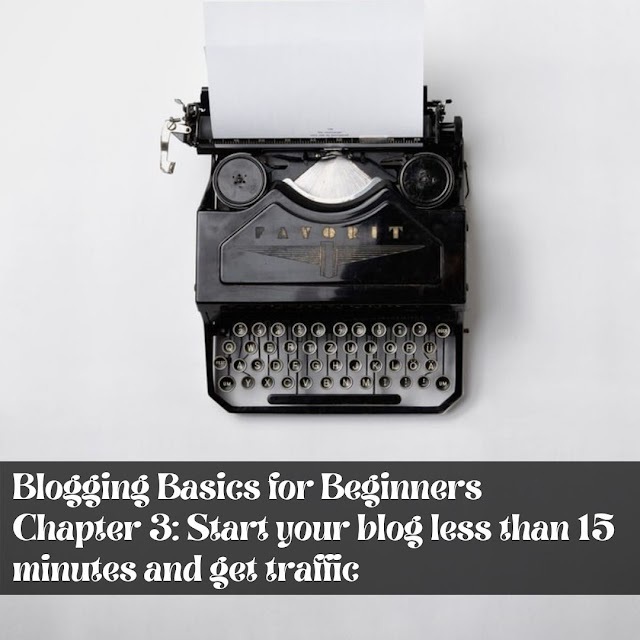 Blogging Basics for Beginners - Chapter 3: Start your blog less than 15 minutes and get traffic