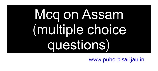 Mcq on Assam (multiple choice questions)
