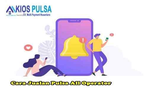 Kios Pulsa : Tata Cara Jualan Pulsa All Operator yang Anti Ribet