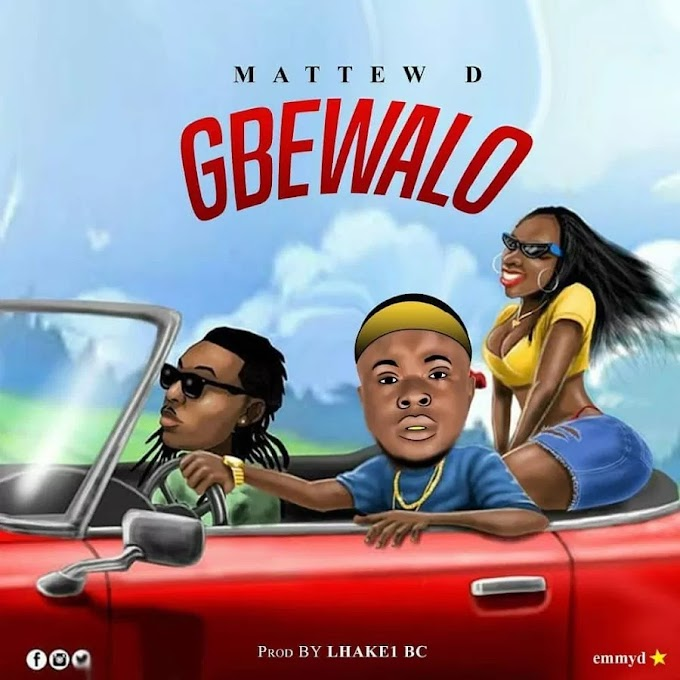 Music: Matthew D – Gbewalo (Mixed By Lhake1 BBNC)