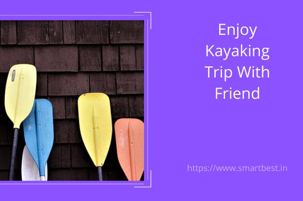 Prepare Yourself To Enjoy Outdoor Adventure – Kayaking.