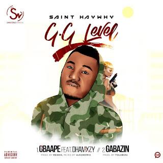 MUSIC: Saint HayWhy - G.G Level [Gbaape & Gabazin]