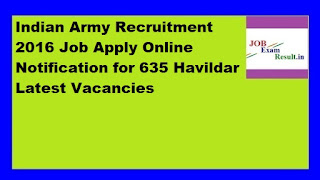 Indian Army Recruitment 2016 Job Apply Online Notification for 635 Havildar Latest Vacancies
