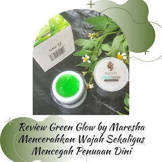 green glow extra glowing by maresha mencerahkan wajah dan mencegah penuaan dini