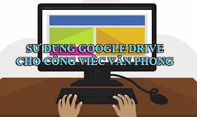 Chia Sẻ Khóa Học Sử Dụng Google Drive Cho Công Việc Văn Phòng