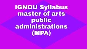 IGNOU SYLLABUS Master of Arts (Public Administration) (MPA)