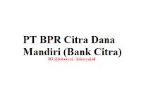 Lowongan Kerja PT BPR Citra Dana Mandiri (Bank Citra) Terbaru
