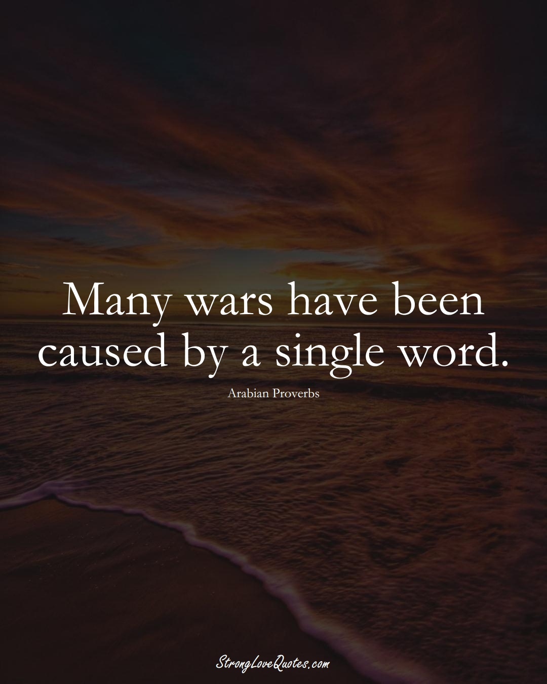 Many wars have been caused by a single word. (Arabian Sayings);  #aVarietyofCulturesSayings