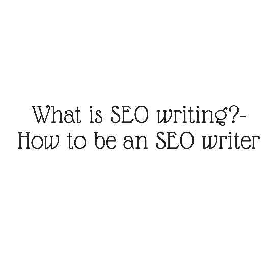 What is SEO writing?- How to be an SEO writer