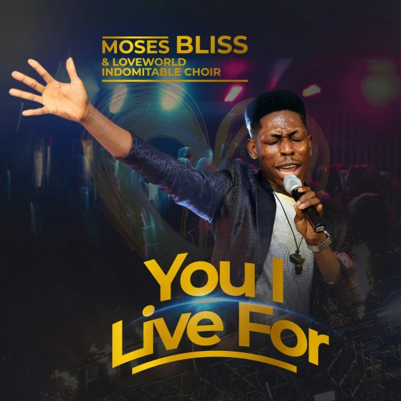 Moses Bliss – You I Live For And Official Live Video
