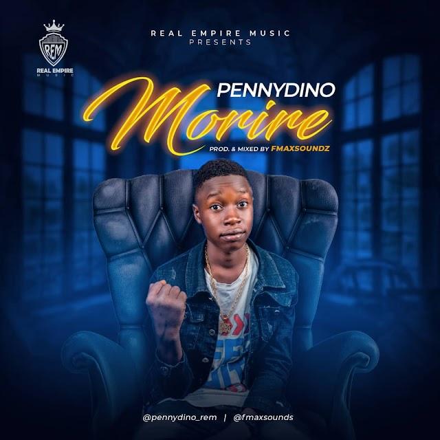 MUSIC: PennyDino - Morire (Prod by Fmaxsounds)