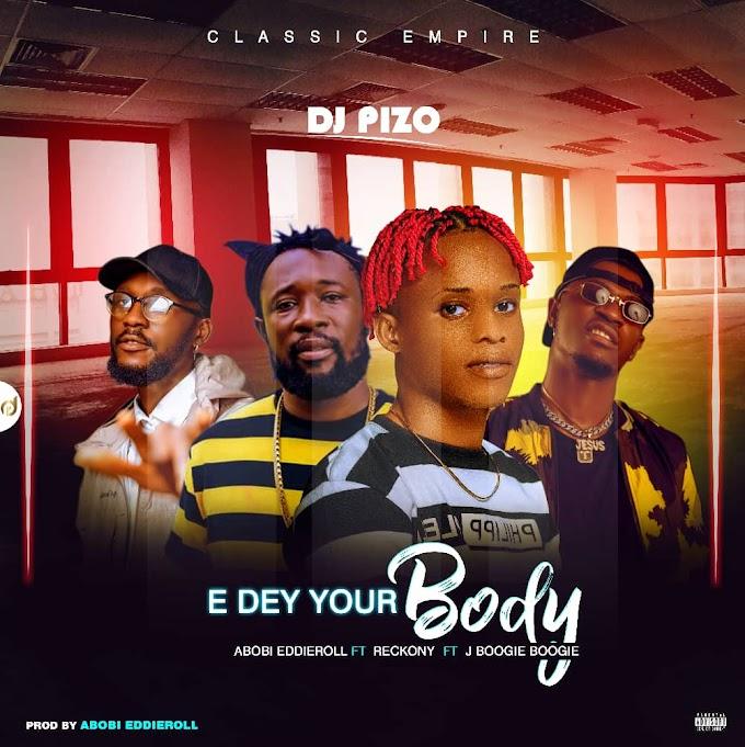 Music: DJ Pizo – E Dey Your body ft Abobi Eddieroll Reckony & J Boogie Boogie // @dj_pizo