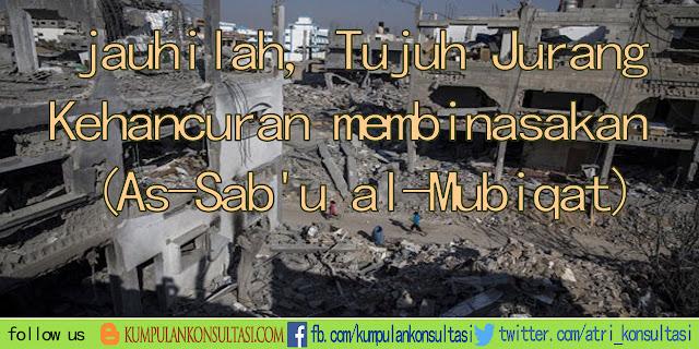jauhilah, Tujuh Jurang Kehancuran membinasakan (As-Sab'u al-Mubiqat)