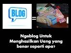 Ngeblog Untuk Menghasilkan Uang yang benar seperti apa?