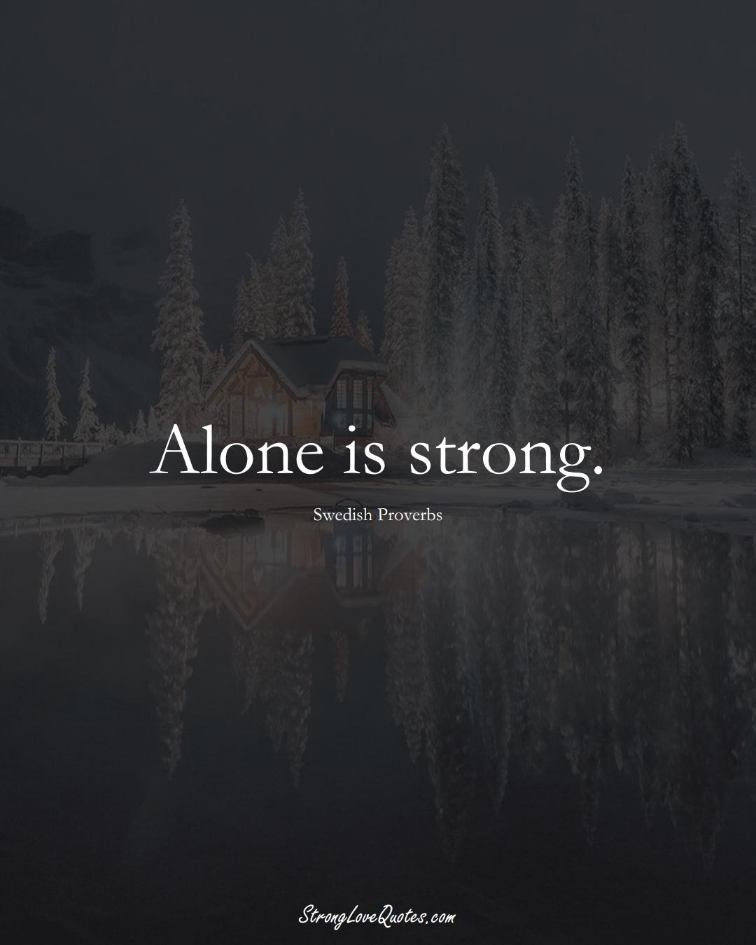 Alone is strong. (Swedish Sayings);  #EuropeanSayings