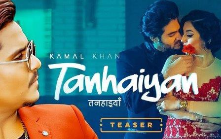Tanhaiyan Lyrics - Kamal Khan - Download Video or MP3 Song