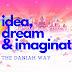the DANIAH way : Idea, Dream & Imagination