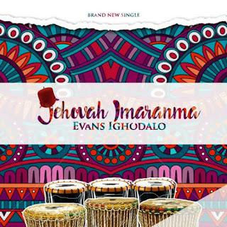 Download: Evans Ighodalo - Jehovah Imaramma [Mp3 + Lyrics + Video]