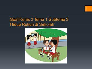 Soal Tematik Kelas 2 Tema 1 Subtema 3 Hidup Rukun