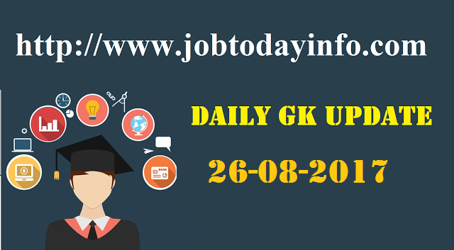 Daily GK Updates 26th August 2017, Important Current Affairs