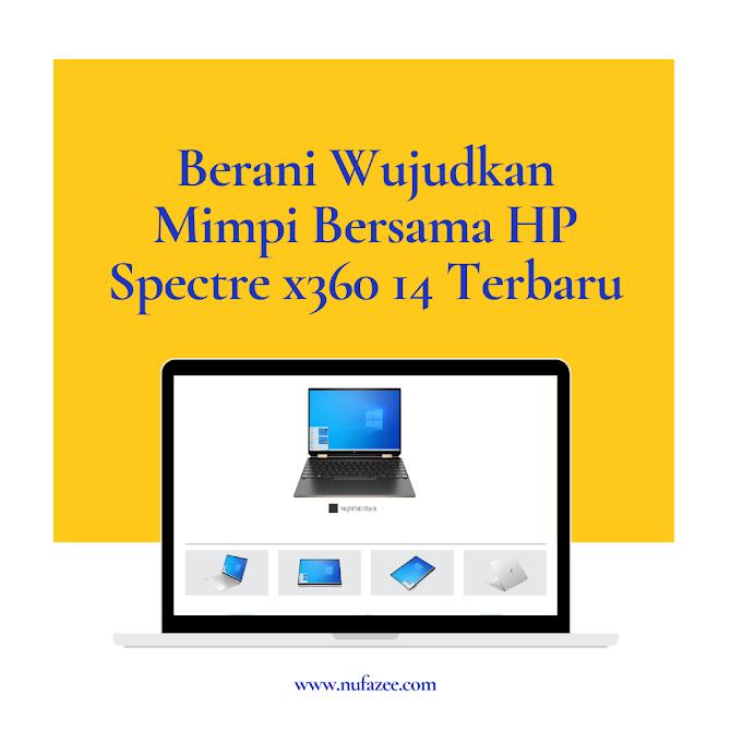 Berani Wujudkan Mimpi Bersama HP Spectre x360 14 Terbaru