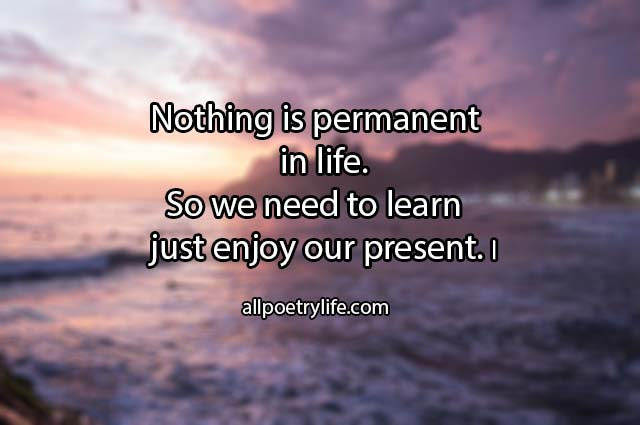 Nothing is permanent in life | English poetry on life poems sad quotes