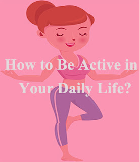 How to Be Active in Your Daily Life