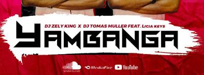 DJ ZelyKing & DJ Tomás Muller Ft. Lícia Keys- Yambanga (Original Mix)