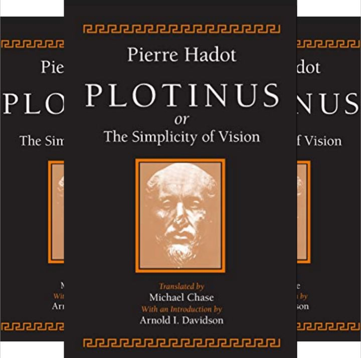 Pierre Hadot's Book: PLOTINUS or the Simplicity of Vision - History and Philosophy - Translated by Michael Chase
