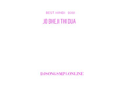 Jo Bheji Thi Dua Song Download