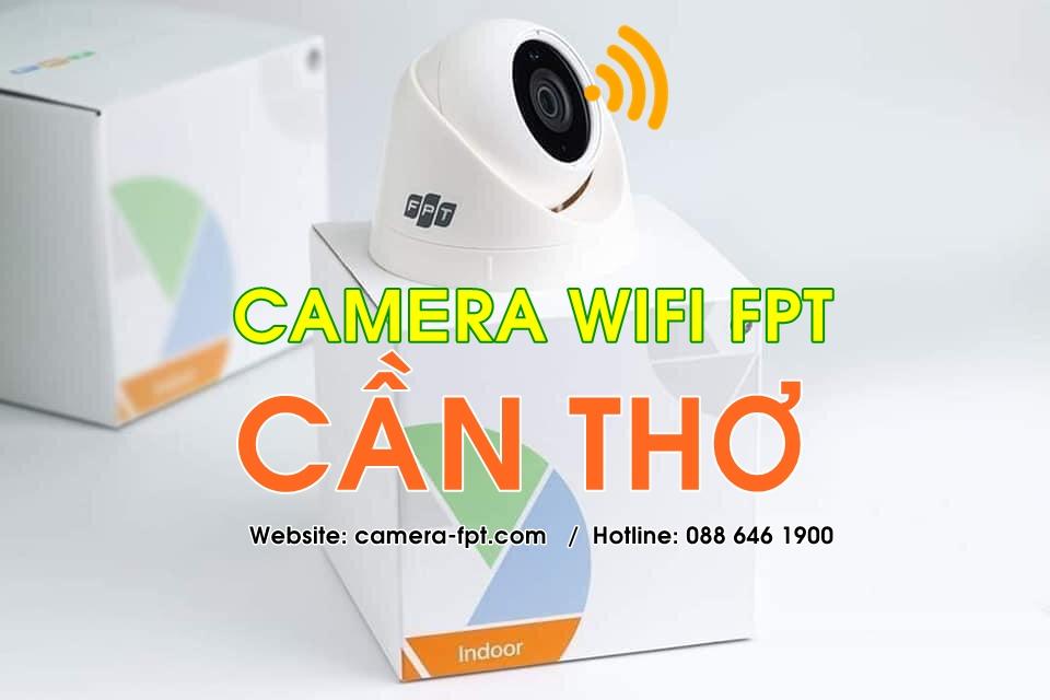 FPT Cần Thơ - Khuyến mãi lắp đặt Camera Wifi không đây chỉ từ 44.000/tháng