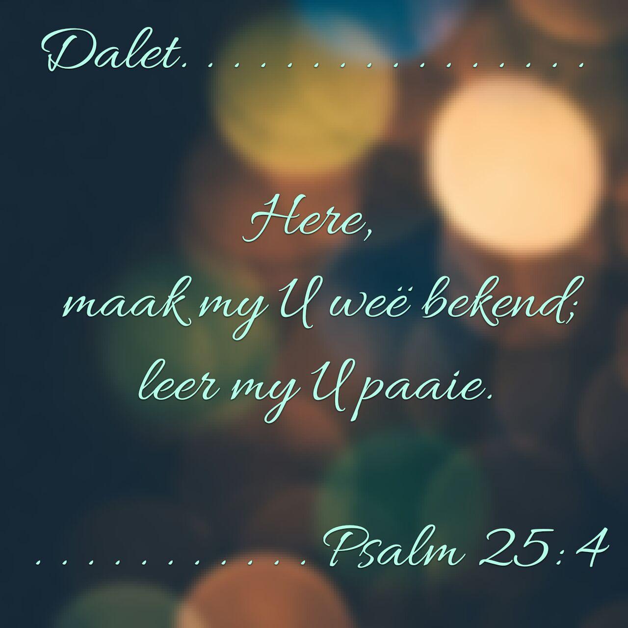 Here, maak my U weë bekend, leer my U paaie. Psalm 25:4 #afrikaans #bybelvers #psalm25