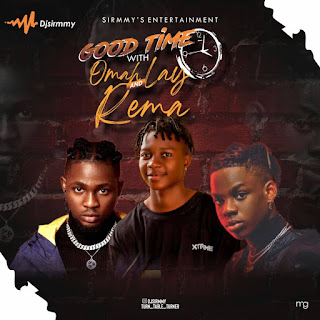 DJ Sirmmy : Good Time With Omah Lay And Rema Mixtape