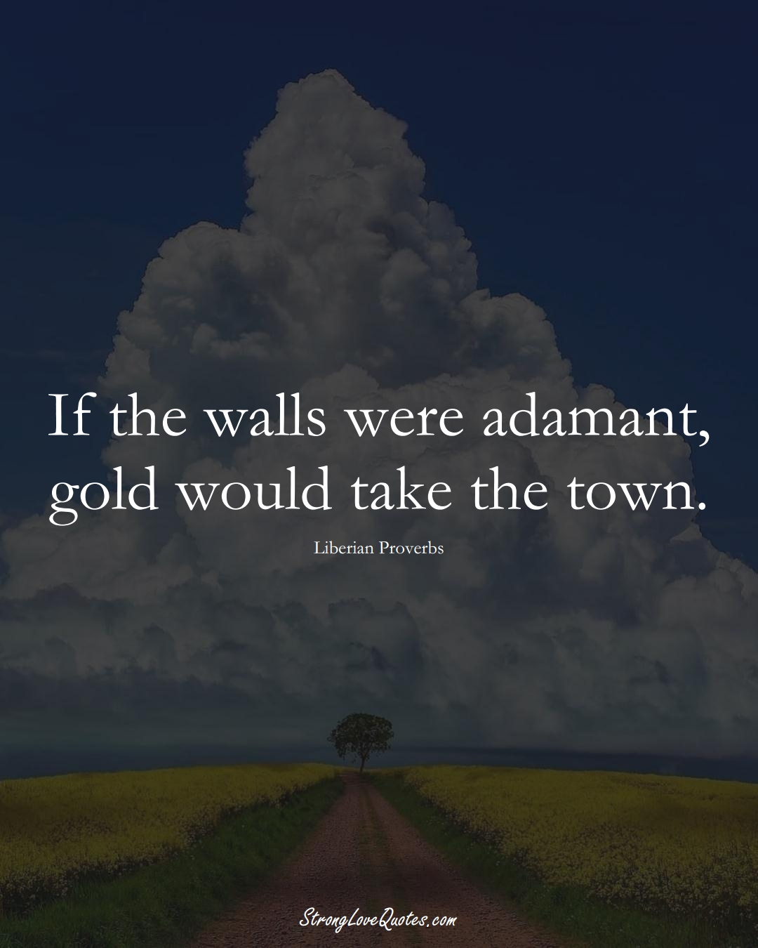 If the walls were adamant, gold would take the town. (Liberian Sayings);  #AfricanSayings