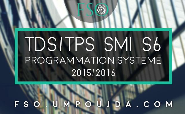 SMI S6 : TPs Corrigés Programmation Système 2015/2016