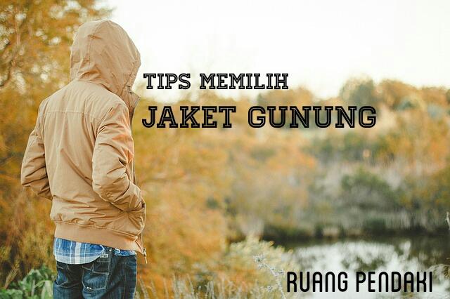 10 Tips memilih jaket gunung