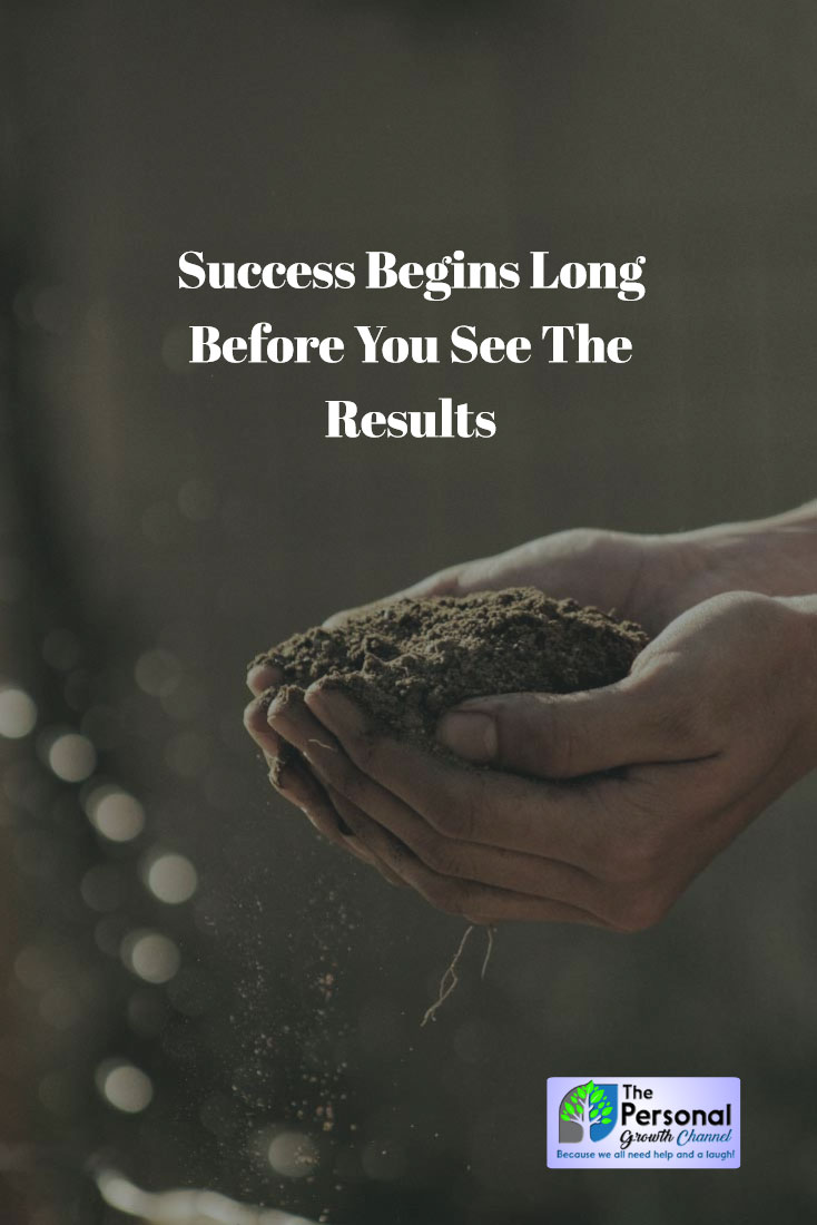 Success Begins Before You See Results: Planting Seeds