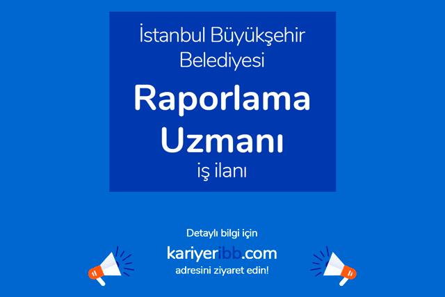 İstanbul Büyükşehir Belediyesi, raporlama uzmanı ve uzman yardımcısı alımı yapacak. Detaylar kariyeribb.com'da!