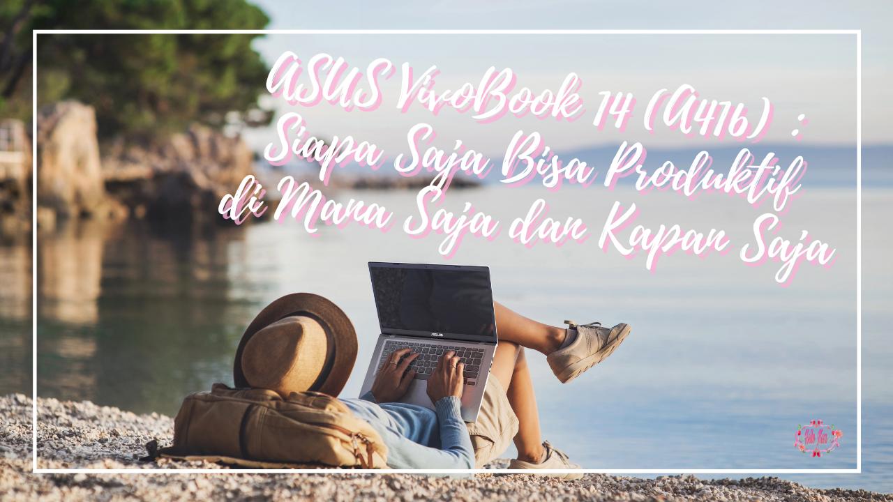 Laptop ASUS VivoBook 14 (A416) : Siapa Saja Bisa Produktif di Mana Saja dan Kapan Saja