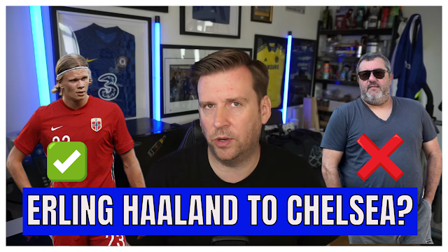 CHELSEA NEWS - ERLING HAALAND TO CHELSEA - NO CHANCE!   CHELS DAFT.