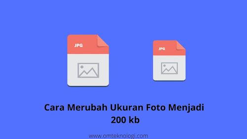 Cara Merubah Ukuran Foto Jpg Menjadi 200 Kb Online Mudah Omteknologi Com