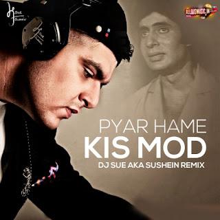 Pyar Hame Kis Mod (Remix) - DJ SUE aka SUSHEIN [NewDjsWorld.Com]