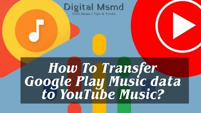 How to transfer Google Play Music data to YouTube Music app? | Digital Msmd