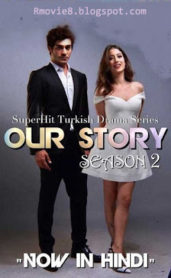 Our Story: Season 2 Hindi Dubbed 720p Turkish Drama Series 25 Episodes Added